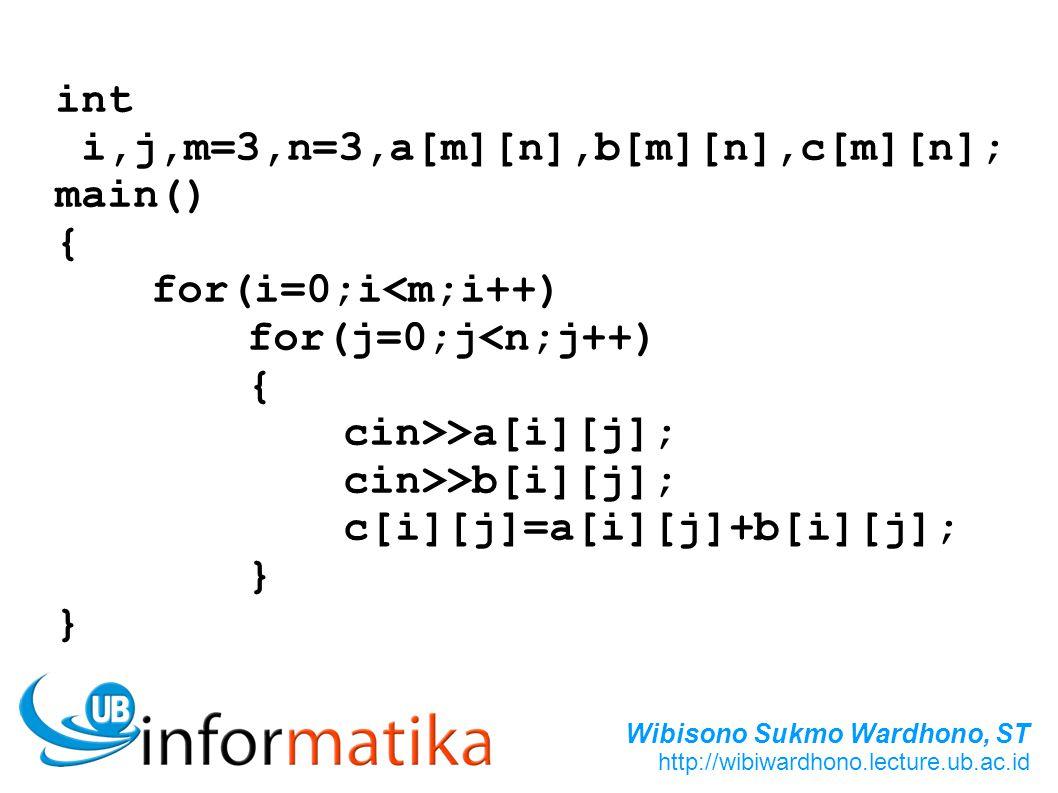int i,j,m=3,n=3,a[m][n],b[m][n],c[m][n]; main() { for(i=0;i<m;i++) for(j=0;j<n;j++) cin>>a[i][j];